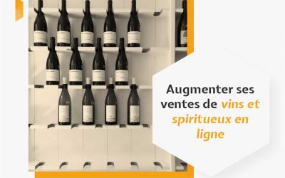 Augmenter ses ventes de vins et spiritueux en ligne