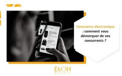 Commerce électronique : comment vous démarquer de vos concurrents ?