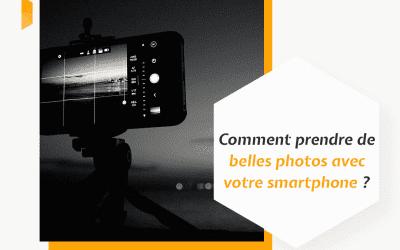 Comment prendre de belles photos avec votre smartphone ?